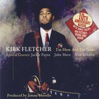I'm Here and I'm Gone - 10th Anniversary Reissue — Kirk Fletcher
