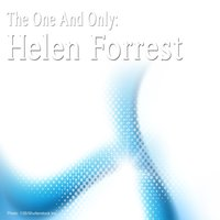 The One and Only: Helen Forrest — Helen Forrest