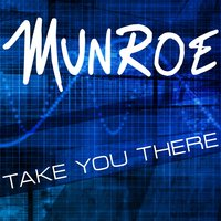 Take You There — Munroe