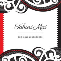 Tahuri Mai — The Moleni Brothers