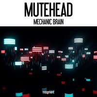 Mechanic Brain — Mutehead