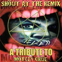 Shout At The Remix - A Tribute To Mötley Crüe — сборник