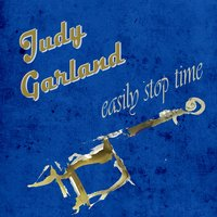 Easily Stop Time — Judy Garland