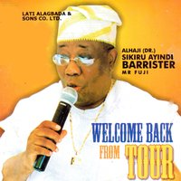 Welcome Back from Tour — Alhaji (Dr.) Sikiru Ayinde Barrrister