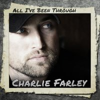 All I've Been Through — Charlie Farley