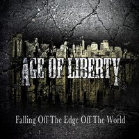 Falling Off the Edge of the World — Age Of Liberty