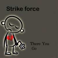 There You Go — Strike Force