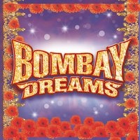 Bombay Dreams — Andrew Lloyd Webber, A.R. Rahman, Original London Cast of Bombay Dreams