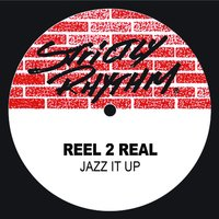Jazz It Up — Reel 2 Real
