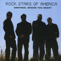 Brother, Where You Been? — Rock Stars of America