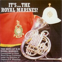 It's… The Royal Marines! — The Band Of H.M. Royal Marines