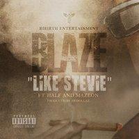 Like Stevie — Blaze, Half, Mazeon