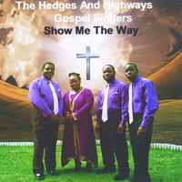 Show Me the Way — The Hedges and Highways Gospel Singers