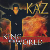 King of the World — Kaz