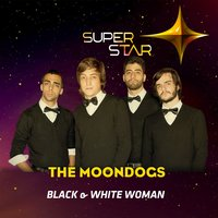 Black & White Woman (Superstar) - Single — The Moondogs