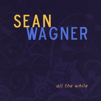 All The While — Sean Wagner
