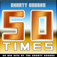50 Times — Shorty Rogers and His Big Band
