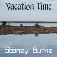 Vacation Time — Stoney Burke