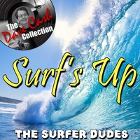 Surf's Up - — The Surfer Dudes