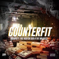 Counterfit — Brown, Yae High Da God, Fat Boi Deezi