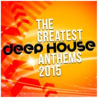 The Greatest Deep House Anthems 2015 — сборник