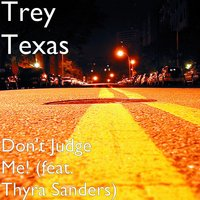 Don't Judge Me! (feat. Thyra Sanders) — Trey Texas, Thyra Sanders