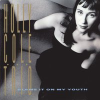 Blame It On My Youth — Holly Cole