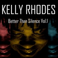 Better Than Silence, Vol. 1 — Kelly Rhodes