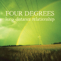 Long Distance Relationship — Four Degrees