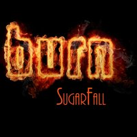 Burn! — SugarFall