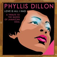 Love Is All I Had: A Tribute to the Queen of Jamaican Soul — Phyllis Dillon