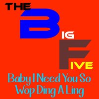 Baby I Need You So — The Big Five