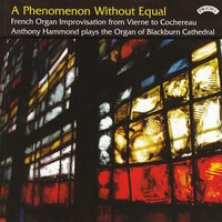 A Phenomenon Without Equal / French Organ Improvisation / The Organ of Blackburn Cathedral — Anthony Hammond