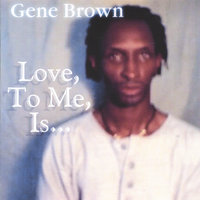 Love, To Me, Is... — Gene Brown