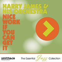 Nice Work If You Can Get It — Harry James & His Orchestra, Harry James and His Orchestra