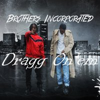 Dragg on 'em — Brothers Incorporated