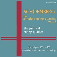 Schoenberg: The Complete String Quartets, Vol. 2 - The Original 1951-1952 Columbia Masterworks Recordings — Raphael Hillyer, Robert Mann, Robert Koff, Arthur Winograd, The Juilliard String Quartet, Арнольд Шёнберг