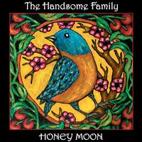 Honey Moon — The Handsome Family