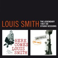 The Legendary 1957 - 1959 Studio Sessions — Louis Smith