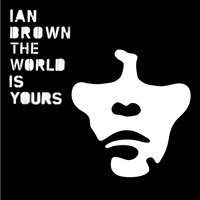 The World Is Yours — Ian Brown