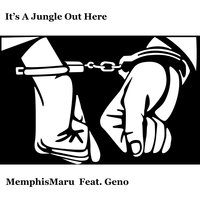 It's a Jungle out Here (feat. Geno) — Geno, MemphisMaru