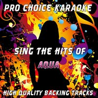 Sing the Hits of Aqua — Pro Choice Karaoke