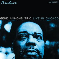 Live In Chicago — Gene Ammons Trio