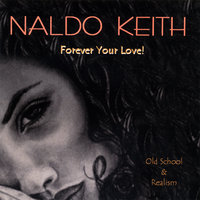 Forever Your Love (Old School and Realism) — Naldo Keith