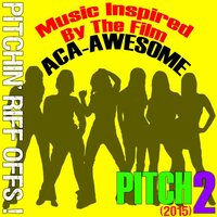 Music Inspired by the Film: Pitch 2 (2015) [Aca-Awesome Pitchin' Riff Offs!] — сборник