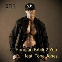 Running Back 2 You (feat. Tone Jonez) — Stir, Tone Jonez
