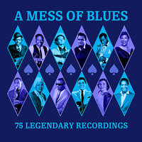 A Mess Of Blues - 75 Legendary Recordings — сборник
