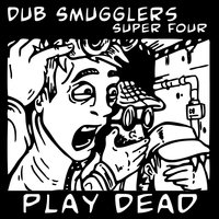Play Dead — Dub Smugglers