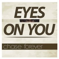 Eyes on You — Chase Forever