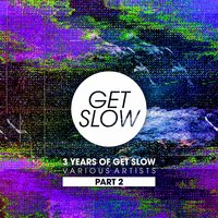 3 YEARS OF GET SLOW - PART 2 — сборник